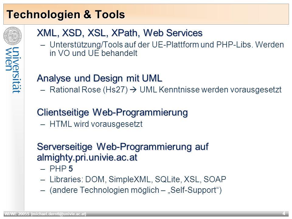 WI/WE 2005S (michael.derntl@univie.ac.at) 4 Technologien & Tools XML, XSD, XSL, XPath, Web Services –Unterstützung/Tools auf der UE-Plattform und PHP-Libs.