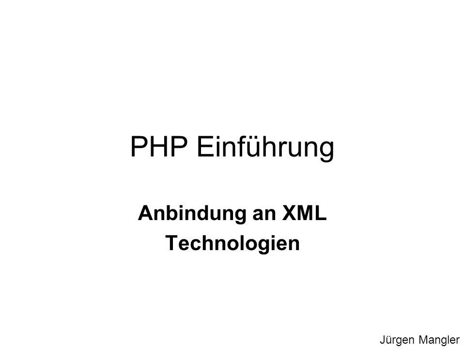 PHP Einführung Anbindung an XML Technologien Jürgen Mangler