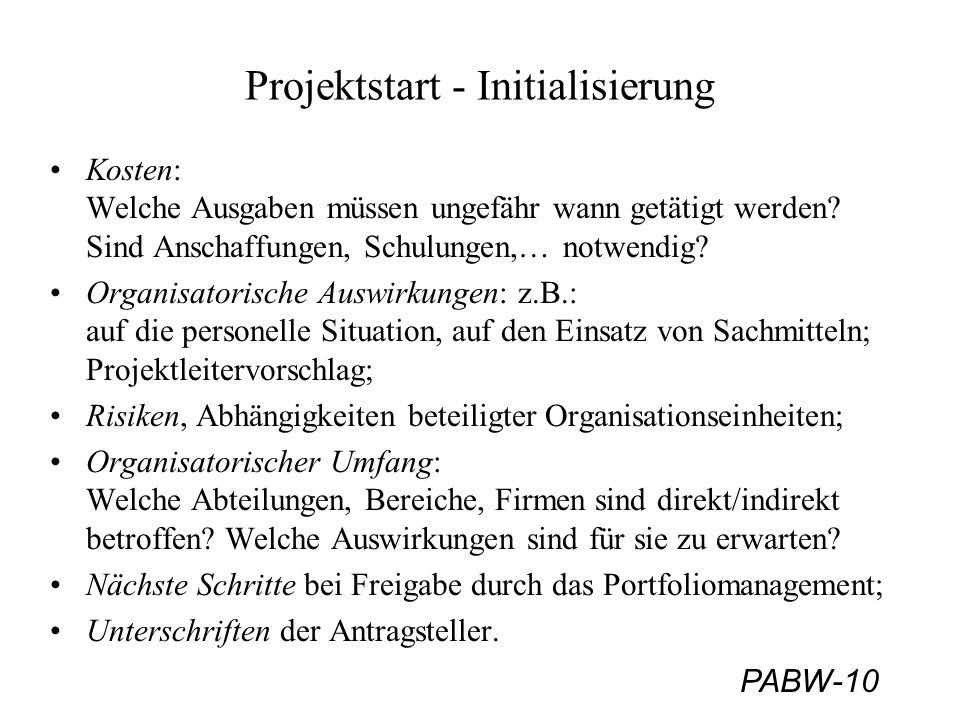 PABW-10 Projektstart - Initialisierung Kosten: Welche Ausgaben müssen ungefähr wann getätigt werden? Sind Anschaffungen, Schulungen,… notwendig? Organ