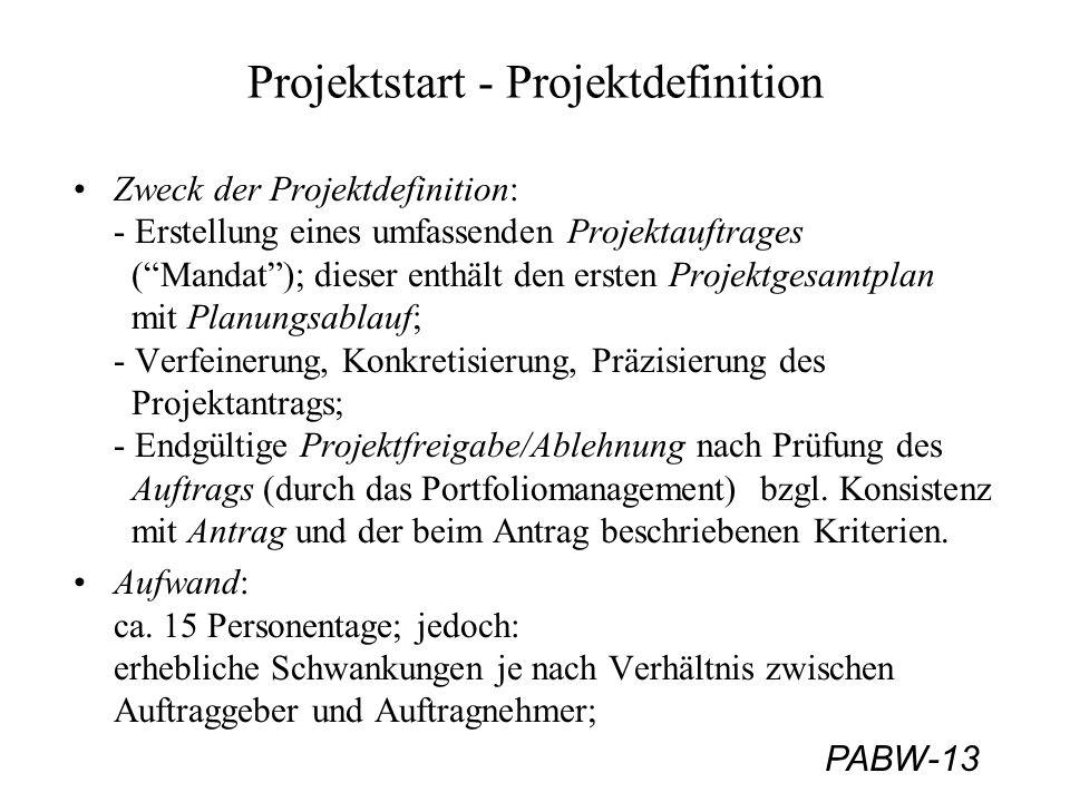 PABW-13 Projektstart - Projektdefinition Zweck der Projektdefinition: - Erstellung eines umfassenden Projektauftrages (Mandat); dieser enthält den ers