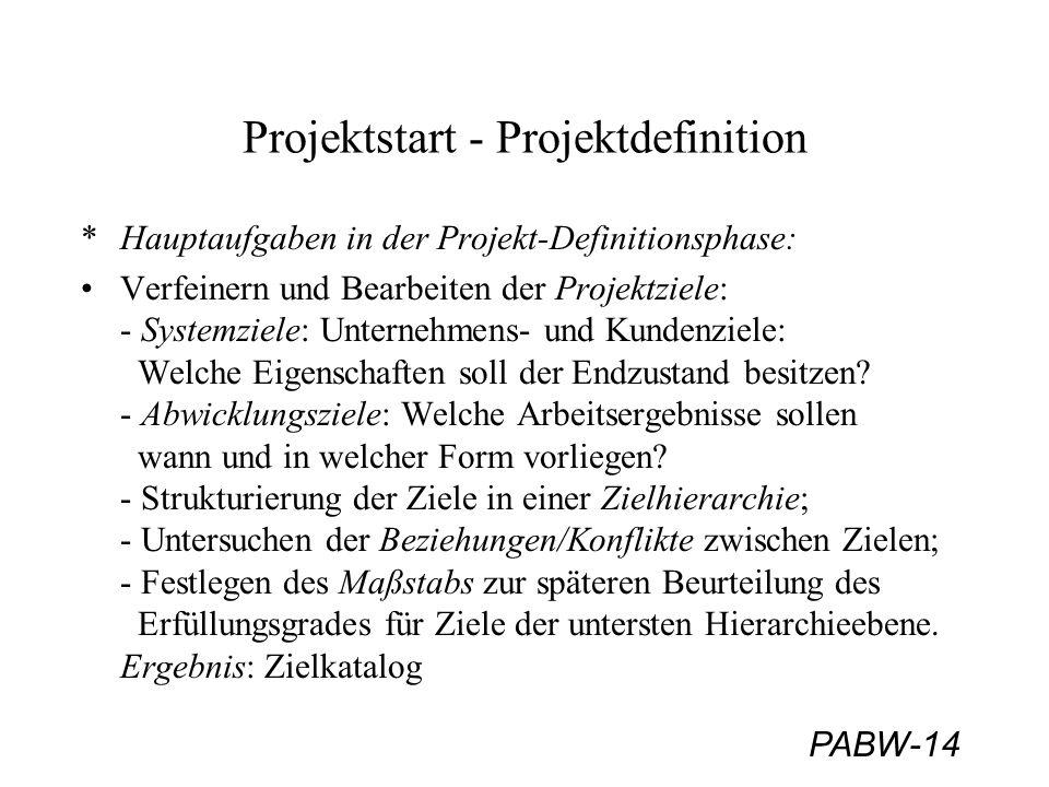 PABW-14 Projektstart - Projektdefinition *Hauptaufgaben in der Projekt-Definitionsphase: Verfeinern und Bearbeiten der Projektziele: - Systemziele: Un