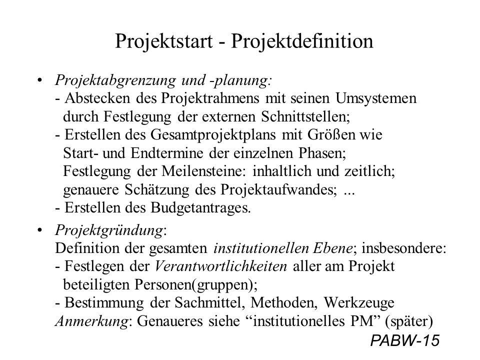 PABW-15 Projektstart - Projektdefinition Projektabgrenzung und -planung: - Abstecken des Projektrahmens mit seinen Umsystemen durch Festlegung der ext