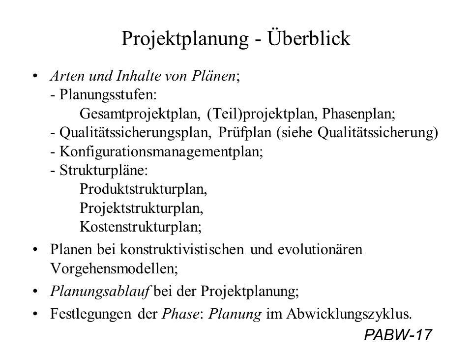 PABW-17 Projektplanung - Überblick Arten und Inhalte von Plänen; - Planungsstufen: Gesamtprojektplan, (Teil)projektplan, Phasenplan; - Qualitätssicher