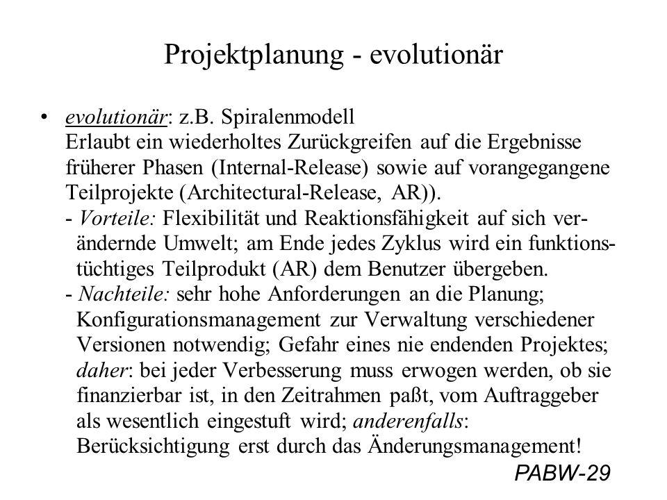 PABW-29 Projektplanung - evolutionär evolutionär: z.B. Spiralenmodell Erlaubt ein wiederholtes Zurückgreifen auf die Ergebnisse früherer Phasen (Inter