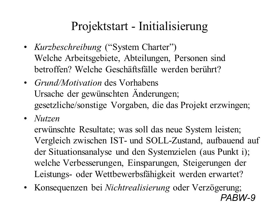 PABW-9 Projektstart - Initialisierung Kurzbeschreibung (System Charter) Welche Arbeitsgebiete, Abteilungen, Personen sind betroffen? Welche Geschäftsf