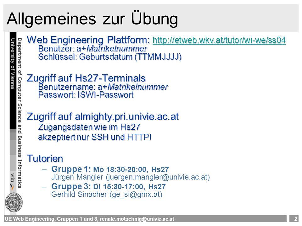 UE Web Engineering, Gruppen 1 und 3, renate.motschnig@univie.ac.at3 Organisatorisches Fragebögen Auf der Plattform Fragebogen ausfüllen.