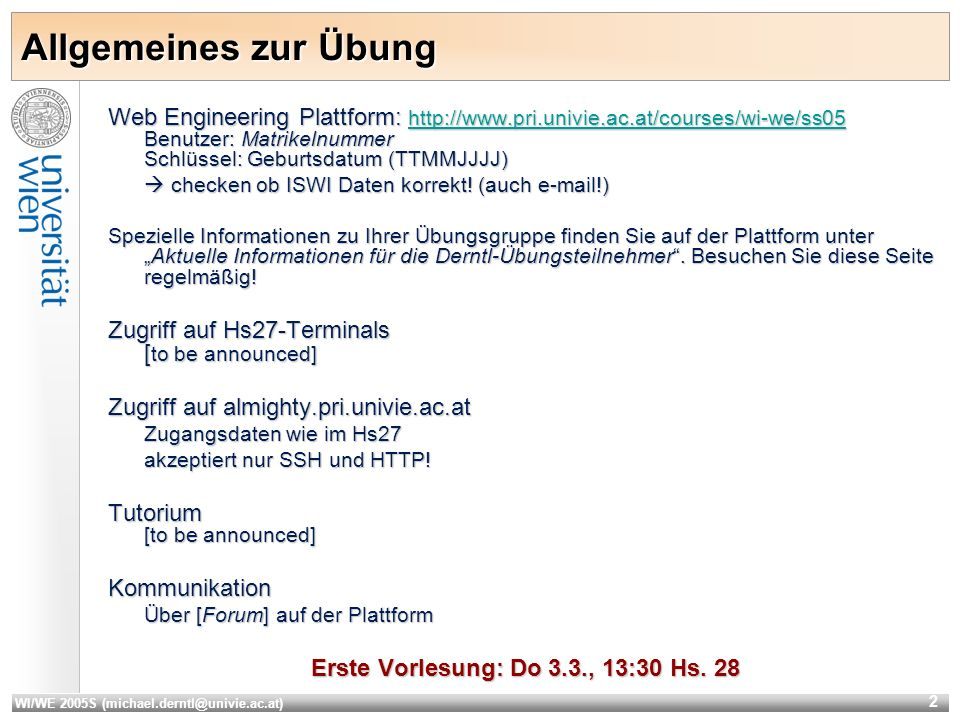 WI/WE 2005S (michael.derntl@univie.ac.at) 2 Allgemeines zur Übung Web Engineering Plattform: http://www.pri.univie.ac.at/courses/wi-we/ss05 Benutzer: Matrikelnummer Schlüssel: Geburtsdatum (TTMMJJJJ) http://www.pri.univie.ac.at/courses/wi-we/ss05 checken ob ISWI Daten korrekt.