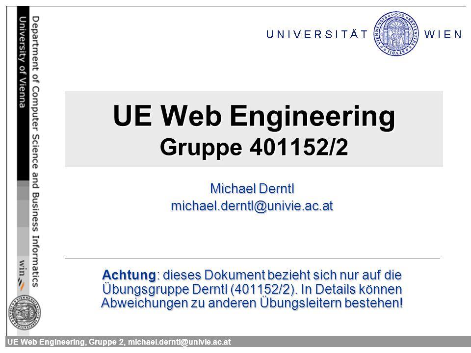 UE Web Engineering, Gruppe 2, michael.derntl@univie.ac.at2 Allgemeines zur Übung Web Engineering Plattform: http://etweb.wkv.at/tutor/wi-we/ss04 Benutzer: a+Matrikelnummer Schlüssel: Geburtsdatum (TTMMJJJJ) http://etweb.wkv.at/tutor/wi-we/ss04 Zugriff auf Hs27-Terminals Benutzername: a+Matrikelnummer Passwort: ISWI-Passwort Zugriff auf almighty.pri.univie.ac.at Zugangsdaten wie im Hs27 akzeptiert nur SSH und HTTP.