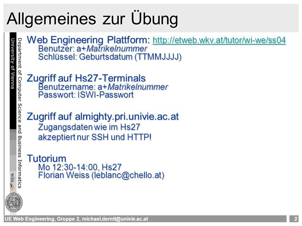 UE Web Engineering, Gruppe 2, michael.derntl@univie.ac.at2 Allgemeines zur Übung Web Engineering Plattform: http://etweb.wkv.at/tutor/wi-we/ss04 Benut