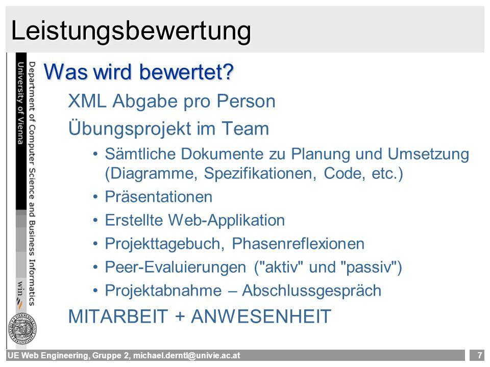 UE Web Engineering, Gruppe 2, michael.derntl@univie.ac.at7 Leistungsbewertung Was wird bewertet? XML Abgabe pro Person Übungsprojekt im Team Sämtliche