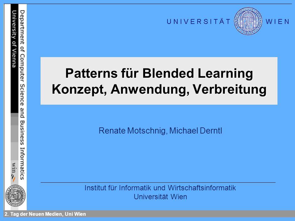 2. Tag der Neuen Medien, Uni Wien Patterns für Blended Learning Konzept, Anwendung, Verbreitung Renate Motschnig, Michael Derntl Institut für Informat