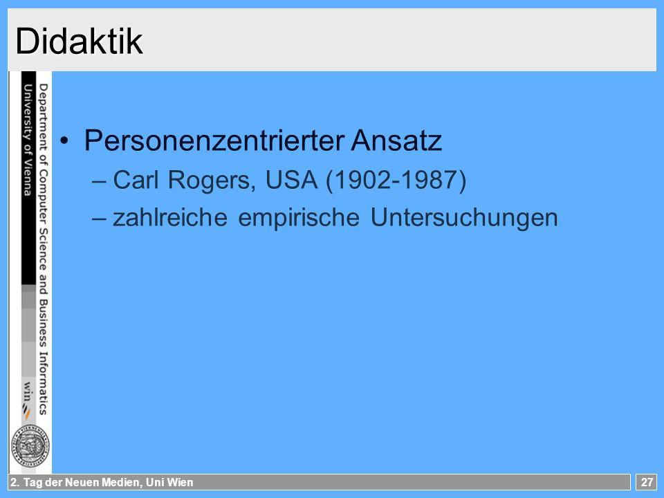 2. Tag der Neuen Medien, Uni Wien27 Didaktik Personenzentrierter Ansatz –Carl Rogers, USA (1902-1987) –zahlreiche empirische Untersuchungen