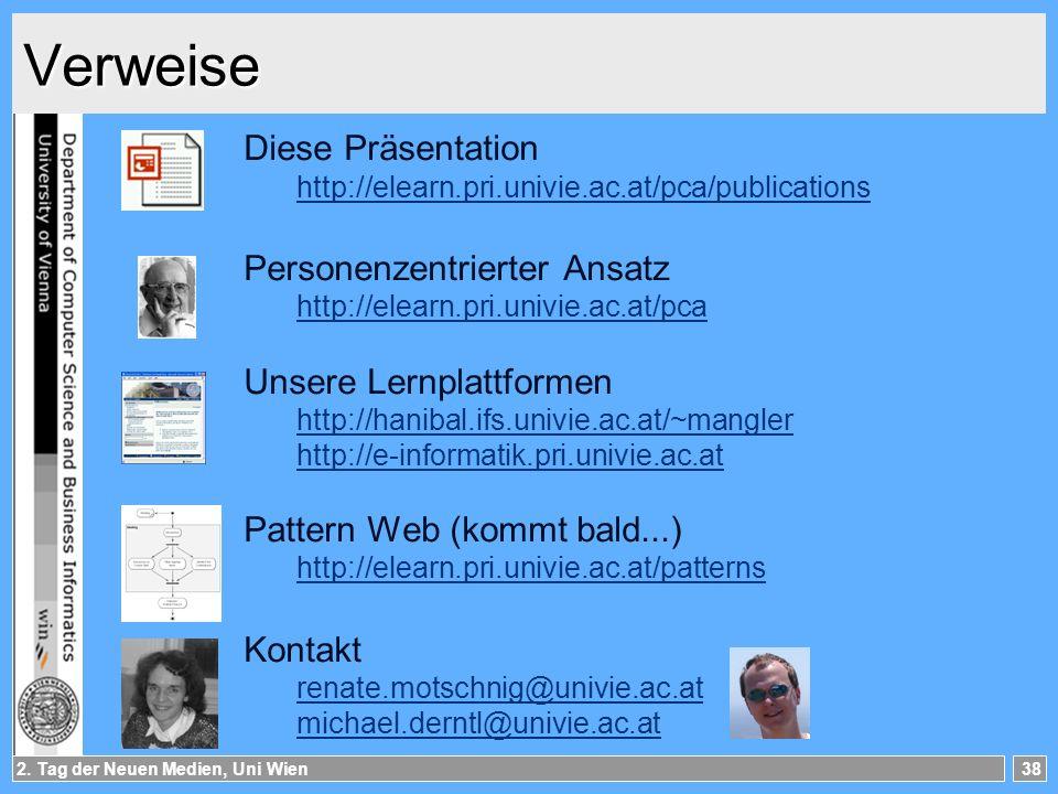 2. Tag der Neuen Medien, Uni Wien38 Verweise Diese Präsentation http://elearn.pri.univie.ac.at/pca/publications Personenzentrierter Ansatz http://elea