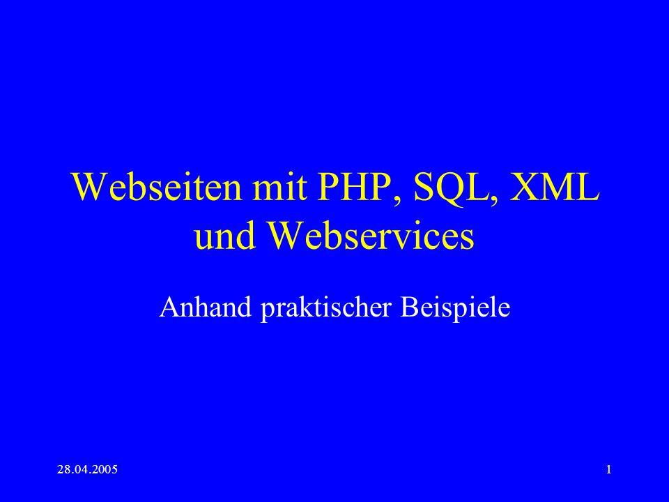 28.04.20051 Webseiten mit PHP, SQL, XML und Webservices Anhand praktischer Beispiele