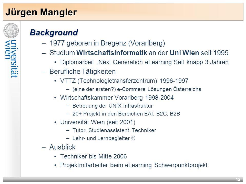 12 Background –1977 geboren in Bregenz (Vorarlberg) –Studium Wirtschaftsinformatik an der Uni Wien seit 1995 Diplomarbeit Next Generation eLearningSei