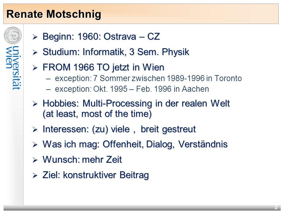 2 Renate Motschnig Beginn: 1960: Ostrava – CZ Beginn: 1960: Ostrava – CZ Studium: Informatik, 3 Sem. Physik Studium: Informatik, 3 Sem. Physik FROM 19