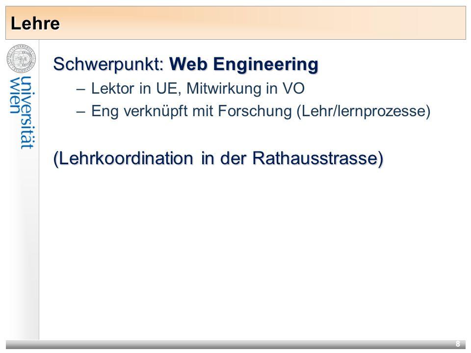 8 Lehre Schwerpunkt: Web Engineering –Lektor in UE, Mitwirkung in VO –Eng verknüpft mit Forschung (Lehr/lernprozesse) (Lehrkoordination in der Rathausstrasse)