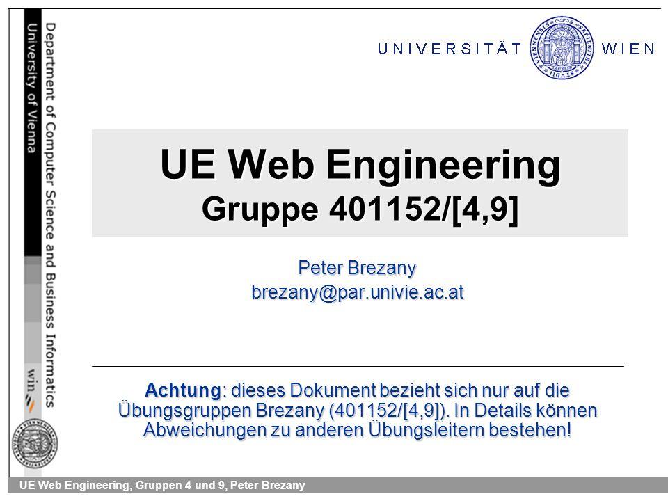 UE Web Engineering, Gruppen 4 und 9, Peter Brezany UE Web Engineering Gruppe 401152/[4,9] Peter Brezany brezany@par.univie.ac.at Achtung: dieses Dokument bezieht sich nur auf die Übungsgruppen Brezany (401152/[4,9]).