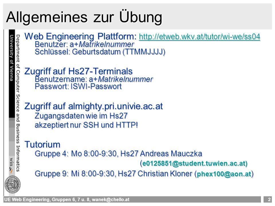 UE Web Engineering, Gruppen 6, 7 u. 8, wanek@chello.at2 Allgemeines zur Übung Web Engineering Plattform: http://etweb.wkv.at/tutor/wi-we/ss04 Benutzer