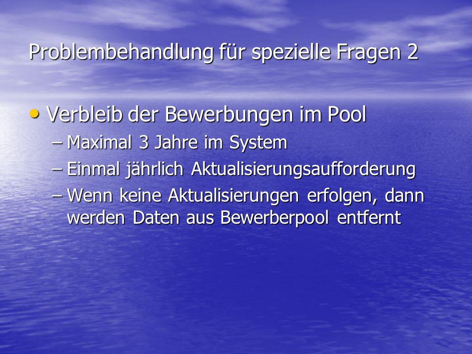 Problembehandlung für spezielle Fragen 2 Verbleib der Bewerbungen im Pool Verbleib der Bewerbungen im Pool –Maximal 3 Jahre im System –Einmal jährlich