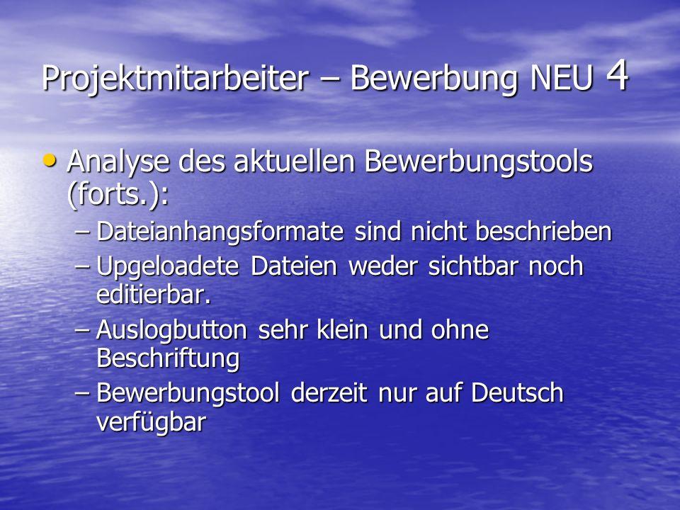 Projektmitarbeiter – Bewerbung NEU 4 Analyse des aktuellen Bewerbungstools (forts.): Analyse des aktuellen Bewerbungstools (forts.): –Dateianhangsform