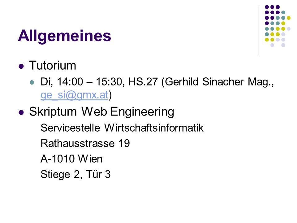Allgemeines Tutorium Di, 14:00 – 15:30, HS.27 (Gerhild Sinacher Mag., ge_si@gmx.at) ge_si@gmx.at Skriptum Web Engineering Servicestelle Wirtschaftsinformatik Rathausstrasse 19 A-1010 Wien Stiege 2, Tür 3