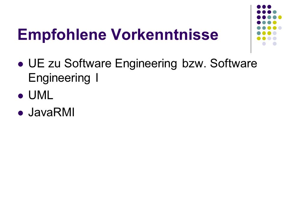 Empfohlene Vorkenntnisse UE zu Software Engineering bzw. Software Engineering I UML JavaRMI