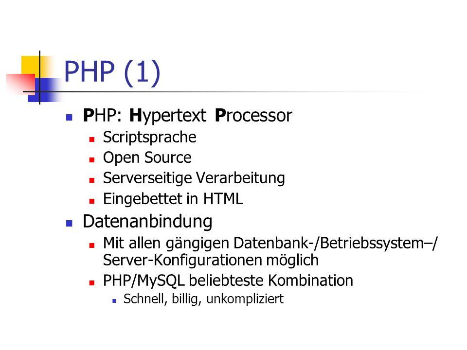 PHP (1) PHP: Hypertext Processor Scriptsprache Open Source Serverseitige Verarbeitung Eingebettet in HTML Datenanbindung Mit allen gängigen Datenbank-