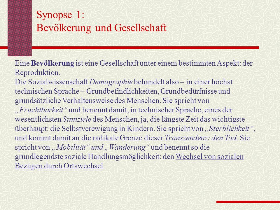 Synopse 1: Bevölkerung und Gesellschaft Eine Bevölkerung ist eine Gesellschaft unter einem bestimmten Aspekt: der Reproduktion. Die Sozialwissenschaft