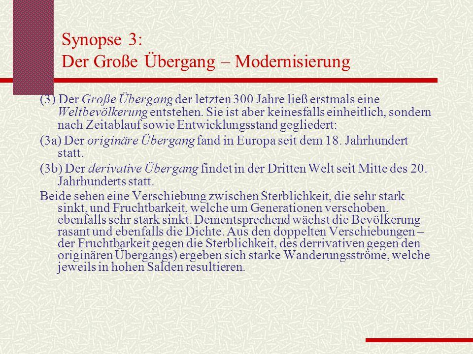 Synopse 3: Der Große Übergang – Modernisierung (3) Der Große Übergang der letzten 300 Jahre ließ erstmals eine Weltbevölkerung entstehen. Sie ist aber