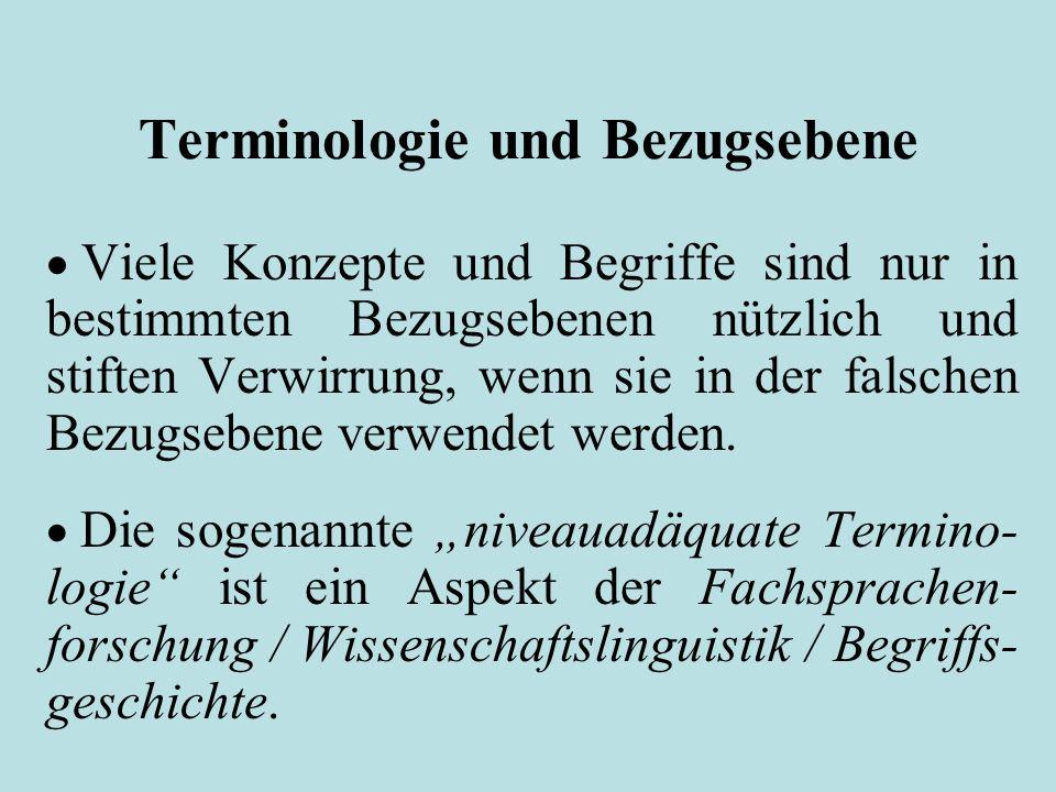 Terminologie und Bezugsebene Viele Konzepte und Begriffe sind nur in bestimmten Bezugsebenen nützlich und stiften Verwirrung, wenn sie in der falschen