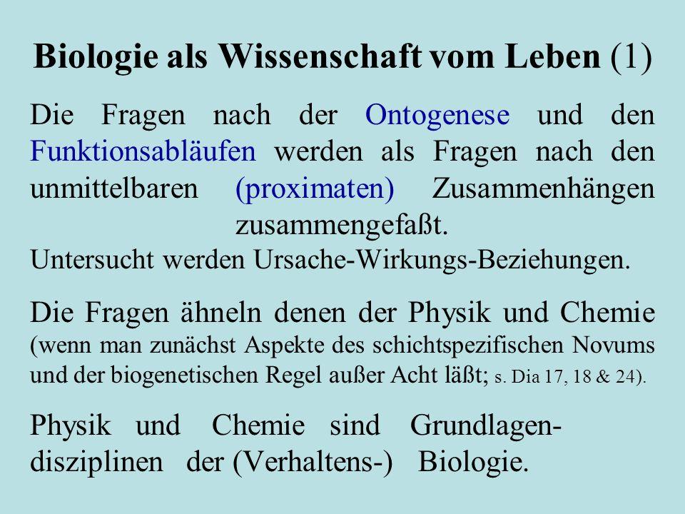 Biologie als Wissenschaft vom Leben (1) Die Fragen nach der Ontogenese und den Funktionsabläufen werden als Fragen nach den unmittelbaren (proximaten) Zusammenhängen zusammengefaßt.