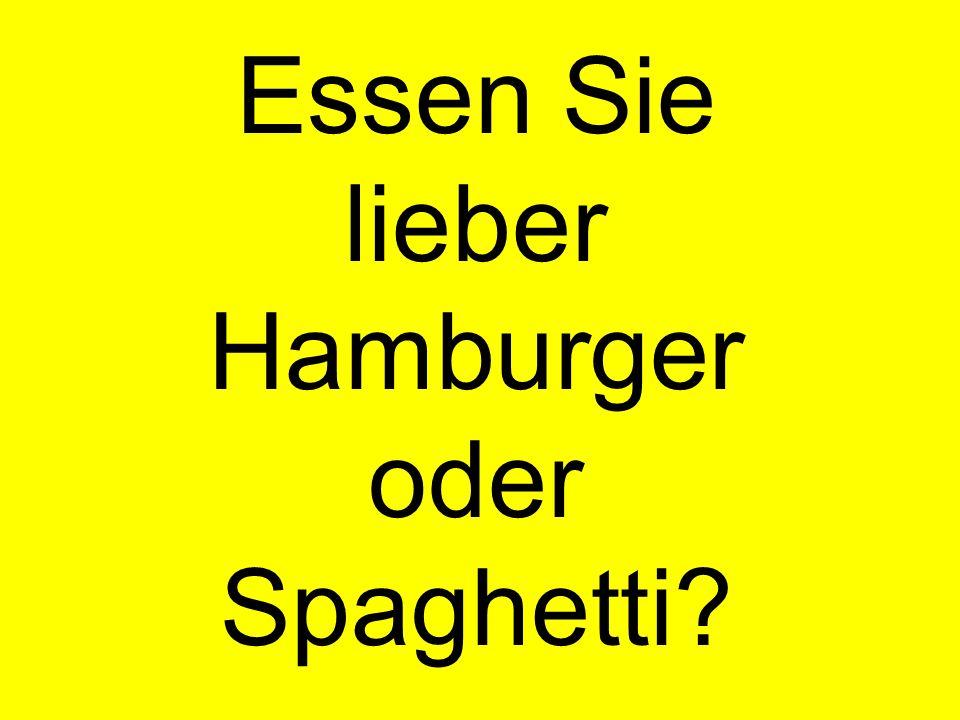 Essen Sie lieber Hamburger oder Spaghetti?