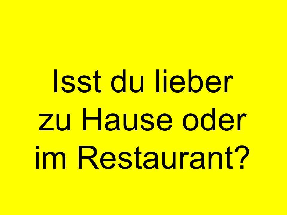 Isst du lieber zu Hause oder im Restaurant?