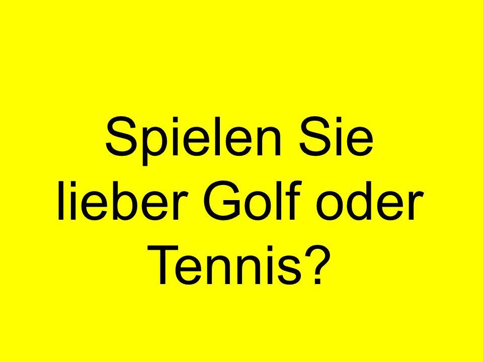 Spielen Sie lieber Golf oder Tennis