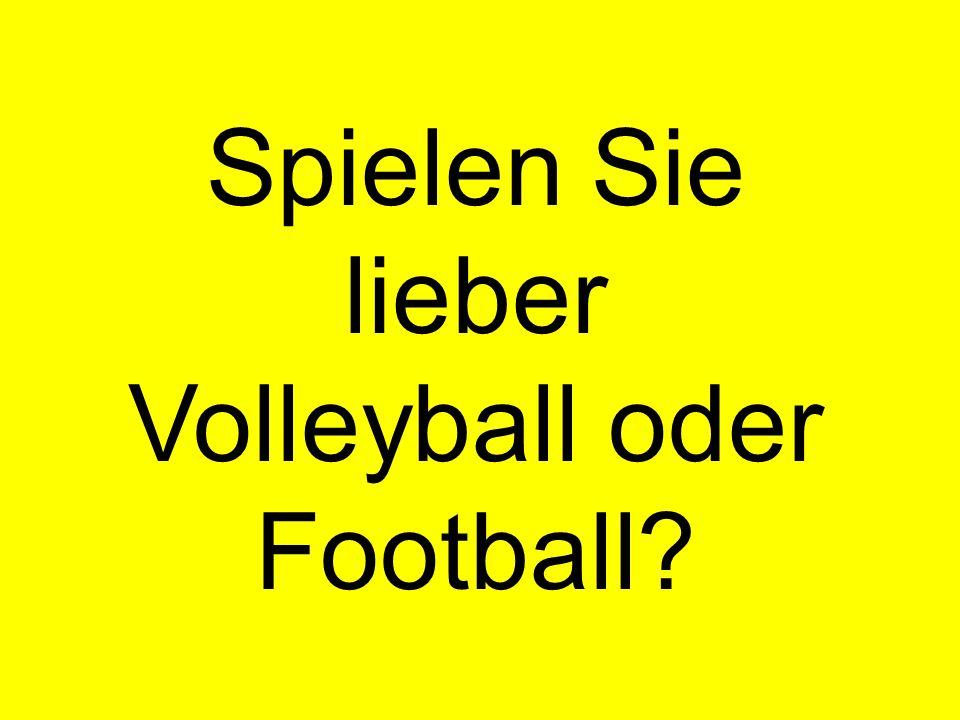 Spielen Sie lieber Volleyball oder Football?