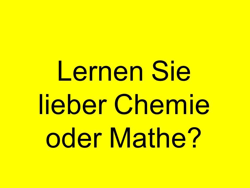 Lernen Sie lieber Chemie oder Mathe?