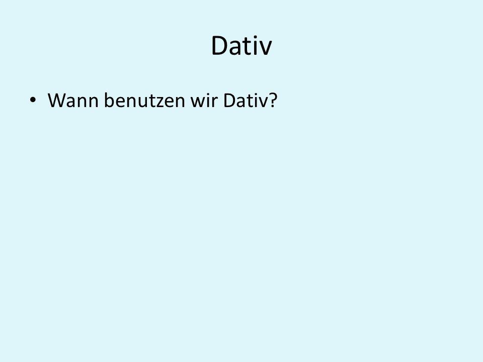 Dativ Wann benutzen wir Dativ?