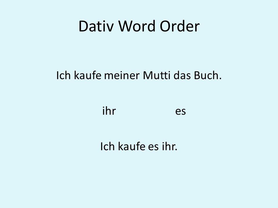 Dativ Word Order Ich kaufe meiner Mutti das Buch. ihres Ich kaufe es ihr.
