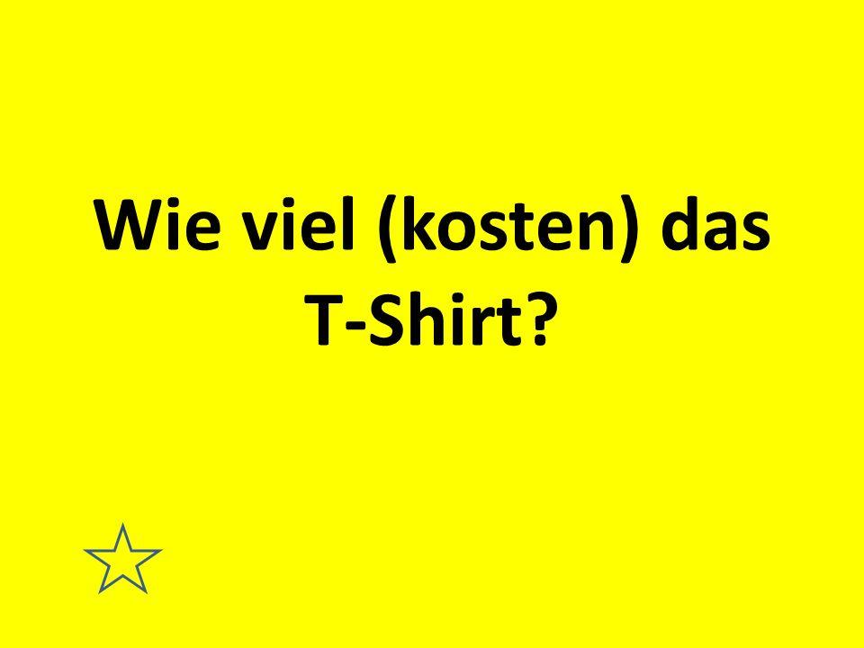 Wie viel (kosten) das T-Shirt?