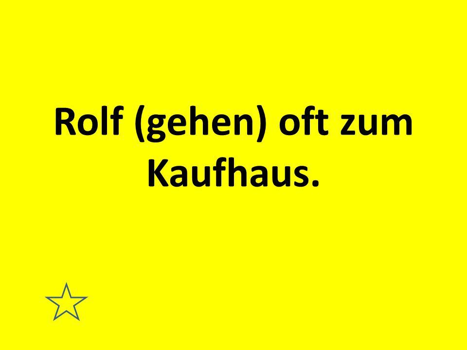 Rolf (gehen) oft zum Kaufhaus.