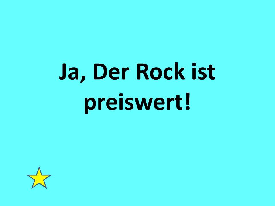 Ja, Der Rock ist preiswert!