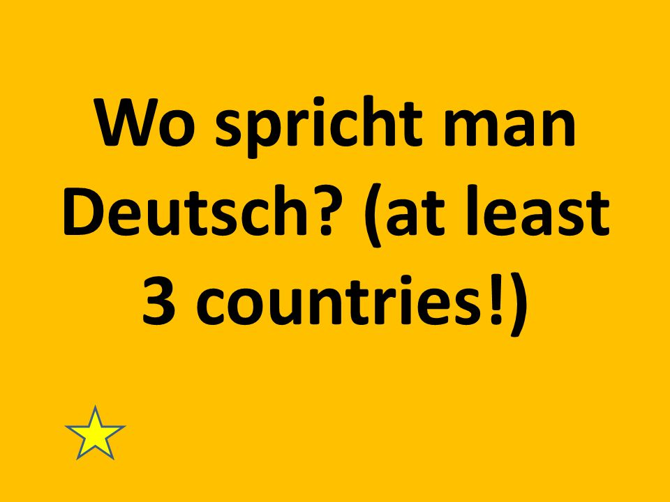 Wo spricht man Deutsch? (at least 3 countries!)