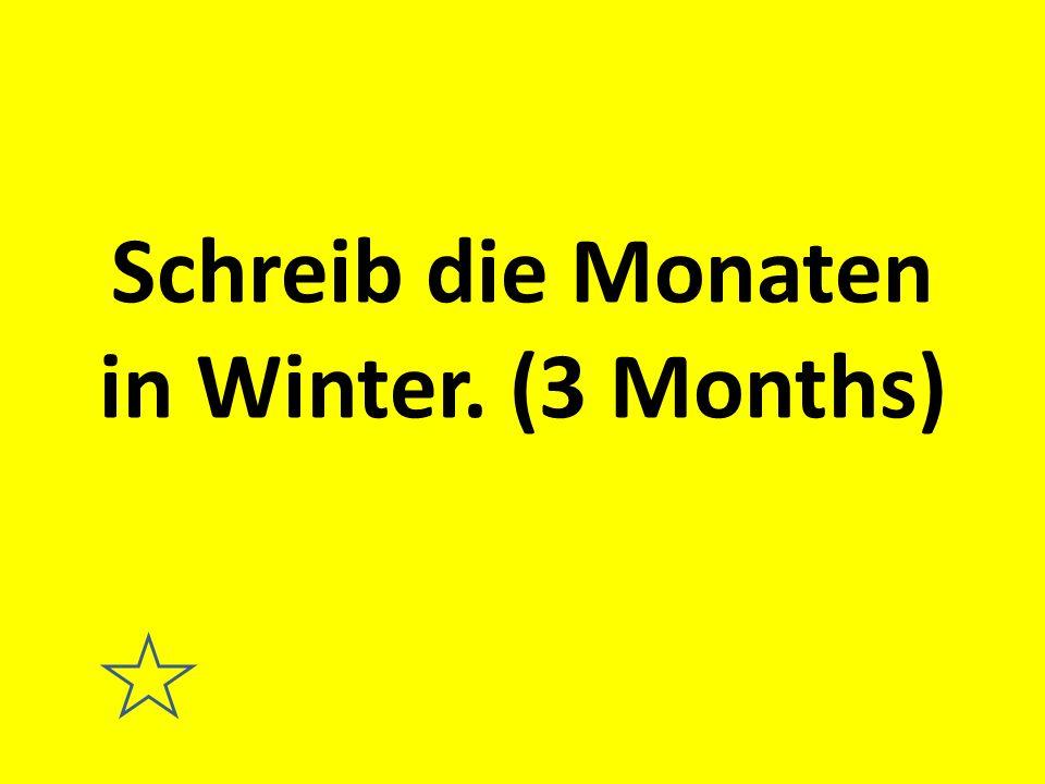 Schreib die Monaten in Winter. (3 Months)