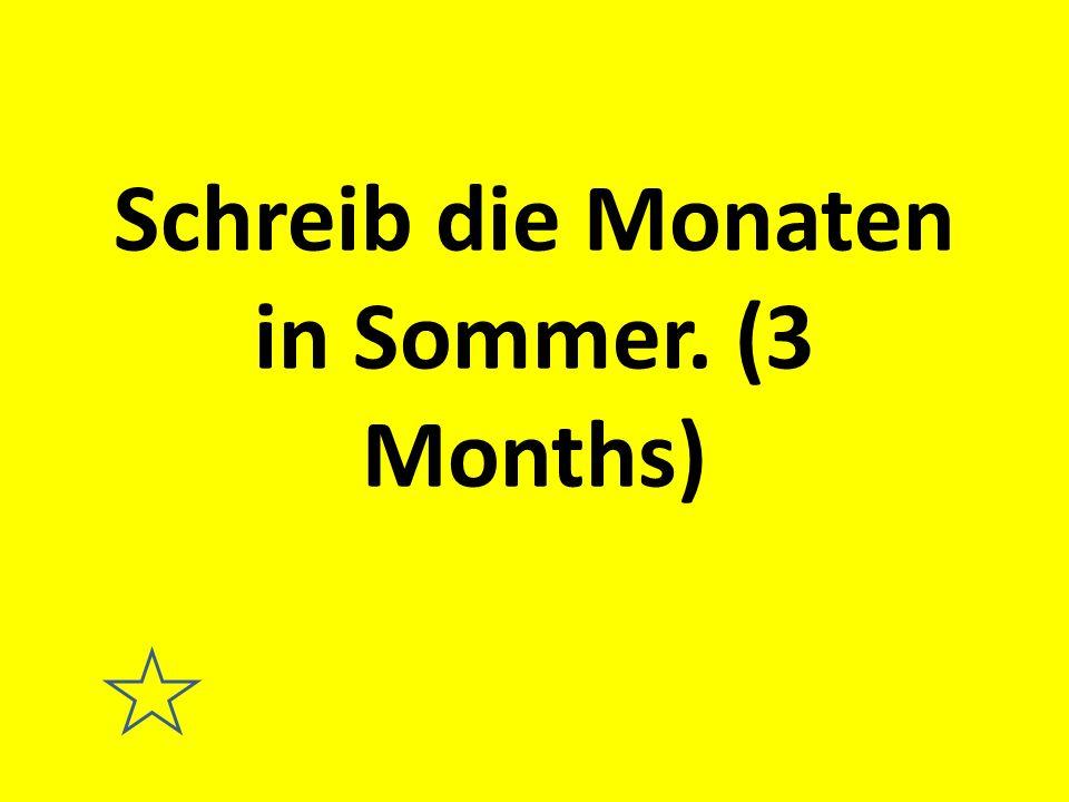 Schreib die Monaten in Sommer. (3 Months)