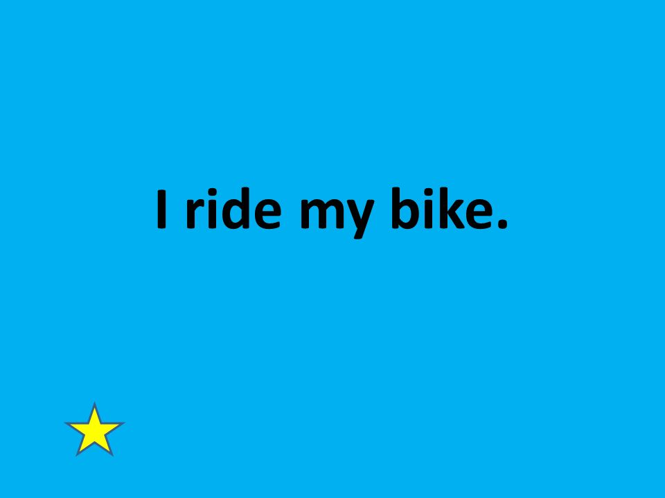 I ride my bike.