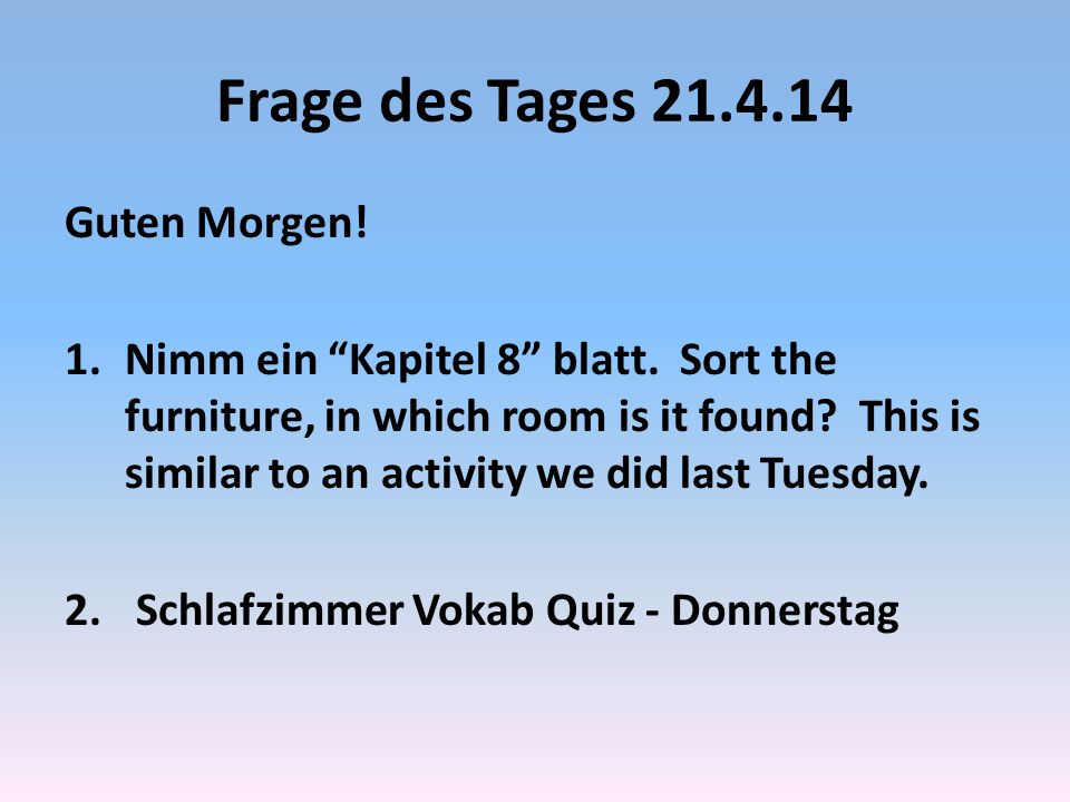 Frage des Tages 21.4.14 Guten Morgen. 1.Nimm ein Kapitel 8 blatt.