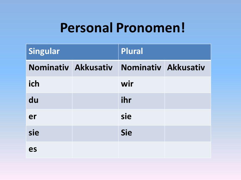 Personal Pronomen! SingularPlural NominativAkkusativNominativAkkusativ ichwir duihr ersie Sie es