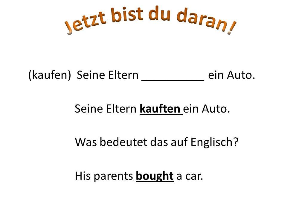 (kaufen) Seine Eltern __________ ein Auto. Seine Eltern kauften ein Auto. Was bedeutet das auf Englisch? His parents bought a car.