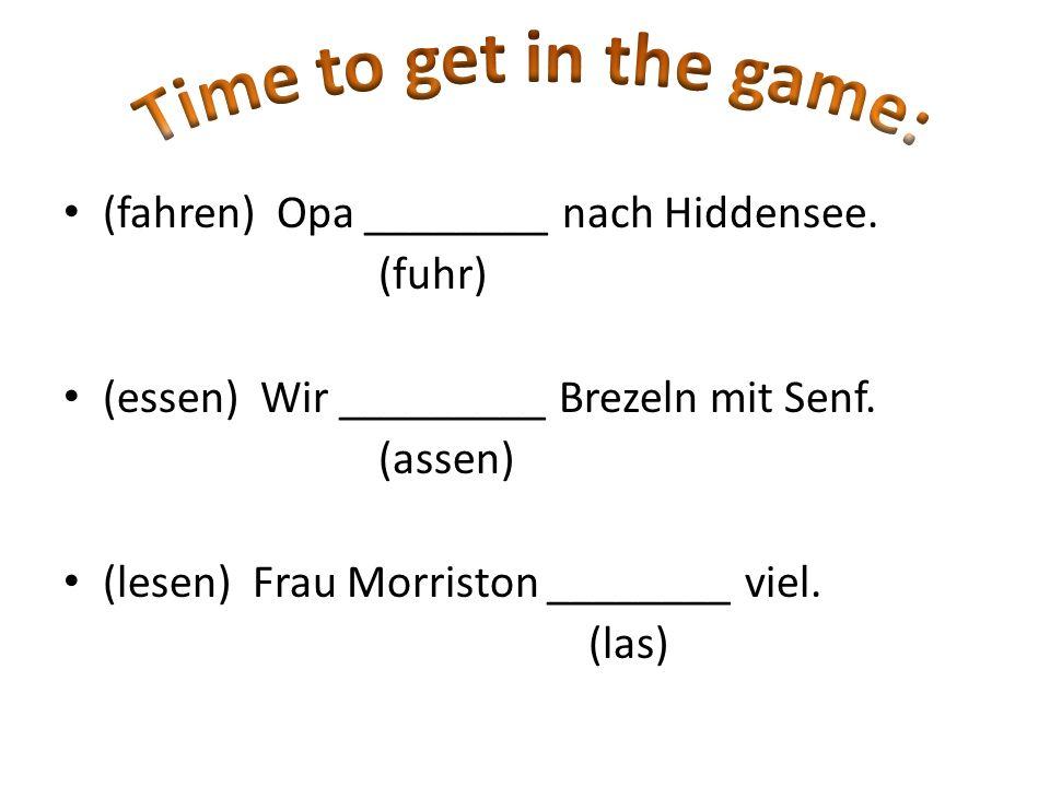 (fahren) Opa ________ nach Hiddensee. (fuhr) (essen) Wir _________ Brezeln mit Senf. (assen) (lesen) Frau Morriston ________ viel. (las)